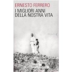 i_migliori_anni_della_nostra_vita_di_ernesto_ferrero