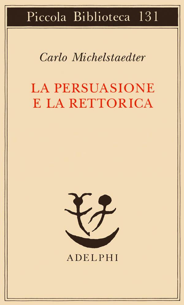 Carlo Michelstaedter, La persuasione e la rettorica, Adelphi